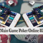Asiknya Main Game Poker Online IDNPLAY