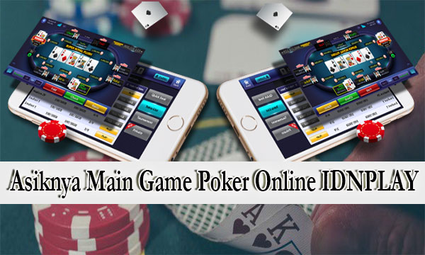 Asiknya-Main-Game-Poker-Online-IDNPLAY
